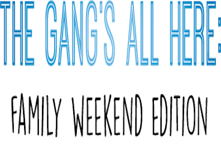 The gang's all here: Family Weekend edition