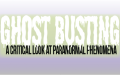 Ghost busting: A critical look at paranormal phenomena