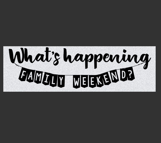 What's happening Family Weekend?