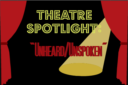 "Theatre spotlight: ""Unheard/Unspoken"""